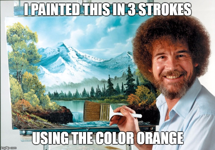 bob ross badass | I PAINTED THIS IN 3 STROKES USING THE COLOR ORANGE | image tagged in bob ross badass | made w/ Imgflip meme maker