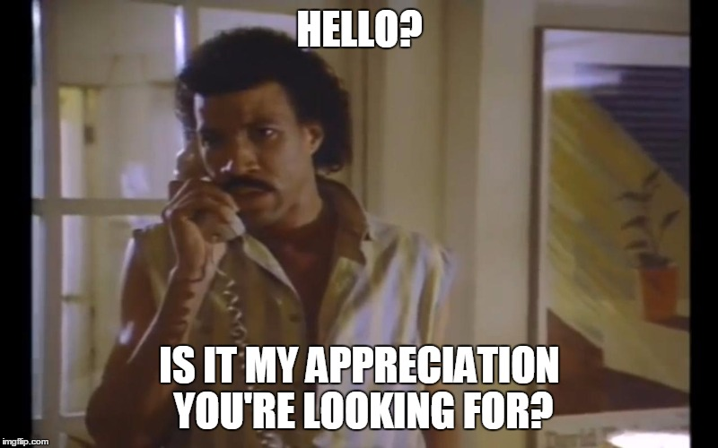 Hello Lionel | HELLO? IS IT MY APPRECIATION YOU'RE LOOKING FOR? | image tagged in hello lionel | made w/ Imgflip meme maker