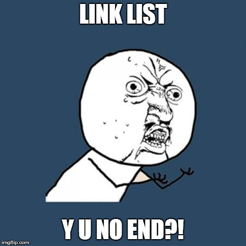 Y U No Meme | LINK LIST Y U NO END?! | image tagged in memes,y u no | made w/ Imgflip meme maker