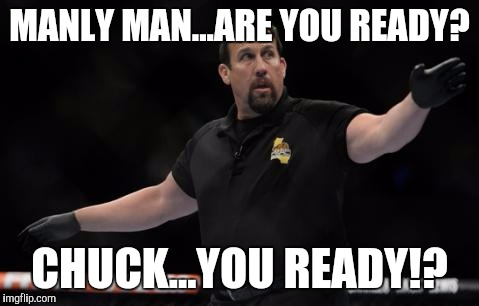MANLY MAN...ARE YOU READY? CHUCK...YOU READY!? | made w/ Imgflip meme maker