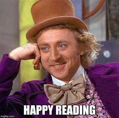HAPPY READING | image tagged in memes,creepy condescending wonka | made w/ Imgflip meme maker
