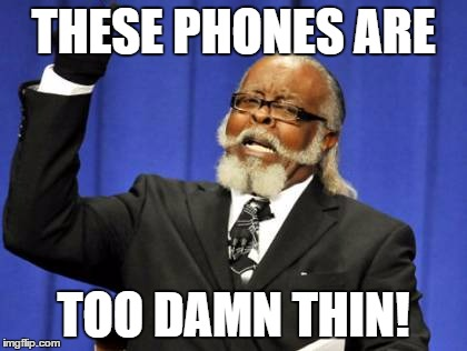 Too Damn High Meme | THESE PHONES ARE TOO DAMN THIN! | image tagged in memes,too damn high | made w/ Imgflip meme maker