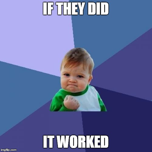 Success Kid Meme | IF THEY DID IT WORKED | image tagged in memes,success kid | made w/ Imgflip meme maker
