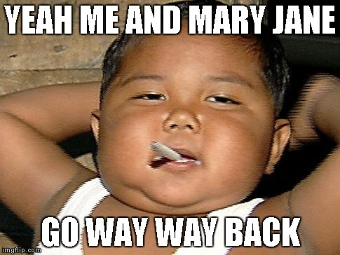 Baby Smoking | YEAH ME AND MARY JANE GO WAY WAY BACK | image tagged in baby smoking | made w/ Imgflip meme maker
