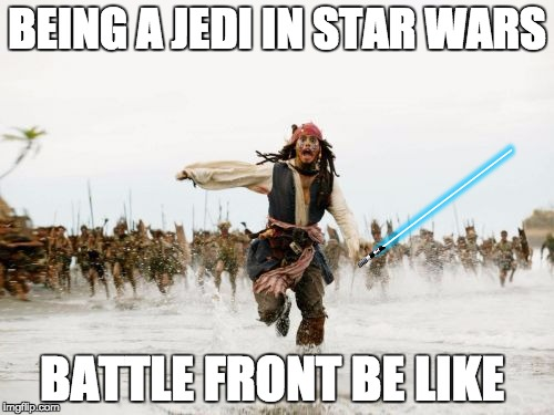 Its true | BEING A JEDI IN STAR WARS BATTLE FRONT BE LIKE | image tagged in memes,jack sparrow being chased,star wars,video games,jedi | made w/ Imgflip meme maker