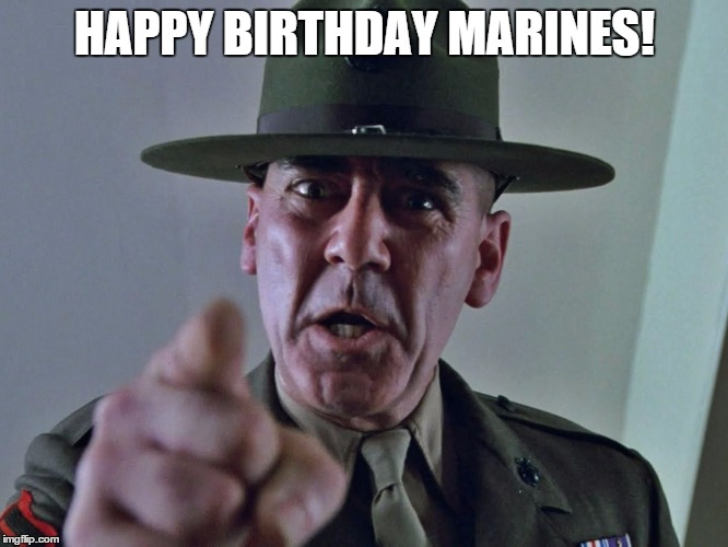GySgt Hartman | HAPPY BIRTHDAY MARINES! | image tagged in gysgt hartman | made w/ Imgflip meme maker