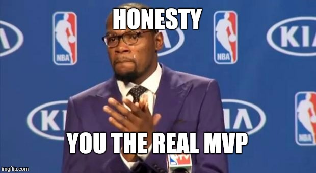 You The Real MVP Meme | HONESTY YOU THE REAL MVP | image tagged in memes,you the real mvp | made w/ Imgflip meme maker