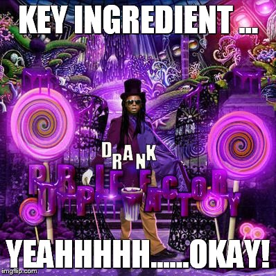 KEY INGREDIENT ... YEAHHHHH......OKAY! | image tagged in drank | made w/ Imgflip meme maker