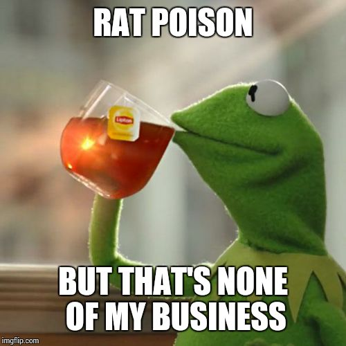 But Thats None Of My Business Meme | RAT POISON BUT THAT'S NONE OF MY BUSINESS | image tagged in memes,but thats none of my business,kermit the frog | made w/ Imgflip meme maker
