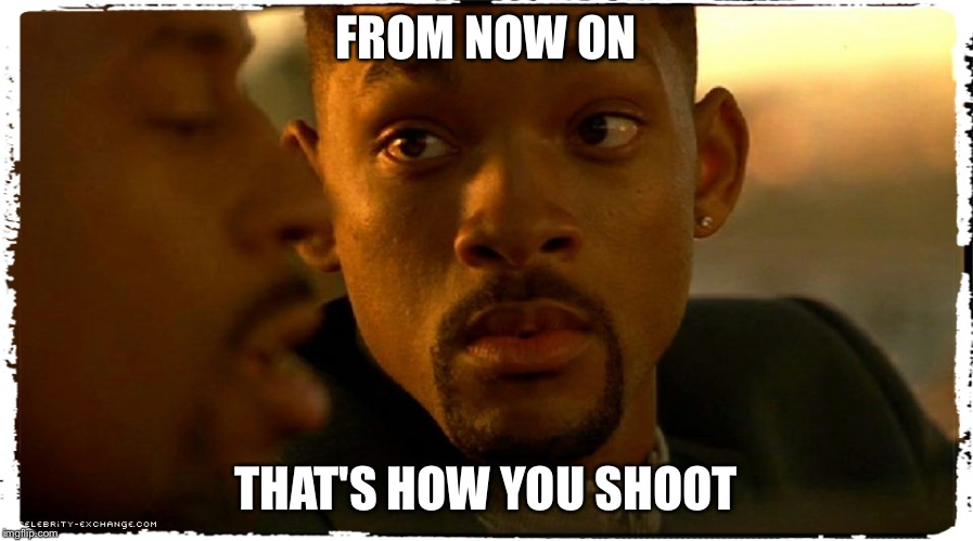 FROM NOW ON THAT'S HOW YOU SHOOT | image tagged in will smith | made w/ Imgflip meme maker