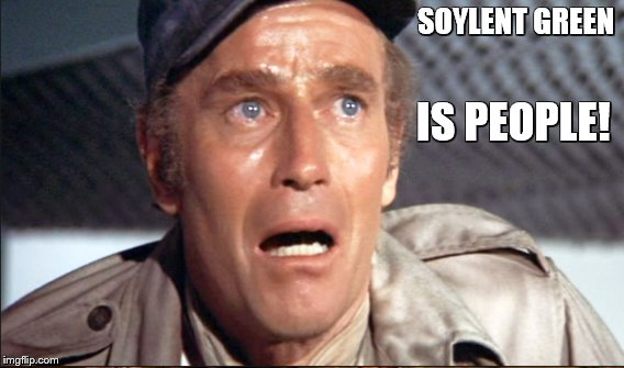 SOYLENT GREEN IS PEOPLE! | made w/ Imgflip meme maker