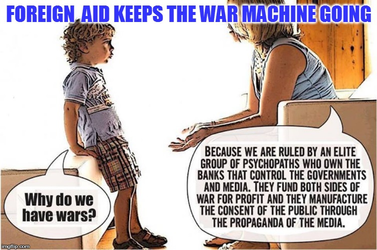 FOREIGN  AID KEEPS THE WAR MACHINE GOING | made w/ Imgflip meme maker