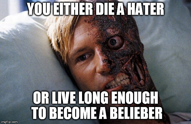 tzhtt image tagged in you either die a hero imgflip,Belieber Meme