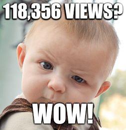 Skeptical Baby Meme | 118,356 VIEWS? WOW! | image tagged in memes,skeptical baby | made w/ Imgflip meme maker