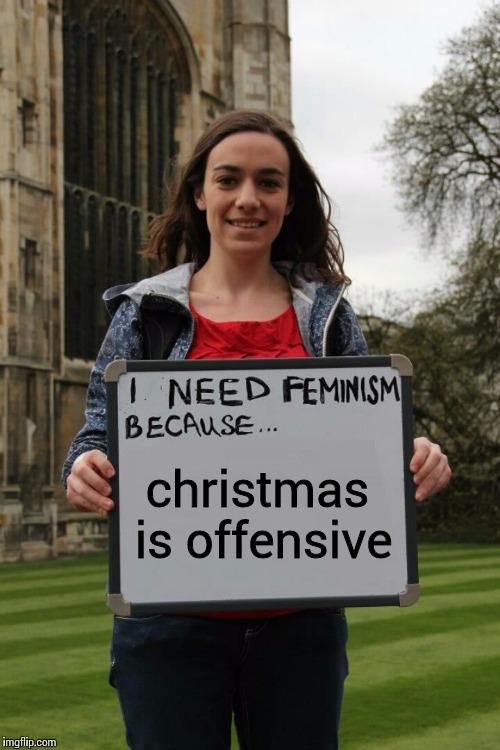 I need femtardation because | christmas is offensive | image tagged in i need femtardation because | made w/ Imgflip meme maker