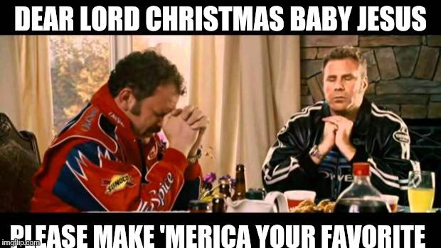 Dear Lord Baby Jesus | DEAR LORD CHRISTMAS BABY JESUS PLEASE MAKE 'MERICA YOUR FAVORITE | image tagged in dear lord baby jesus | made w/ Imgflip meme maker