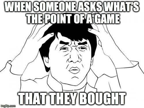 Jackie Chan WTF | WHEN SOMEONE ASKS WHAT'S THE POINT OF A GAME THAT THEY BOUGHT | image tagged in memes,jackie chan wtf | made w/ Imgflip meme maker