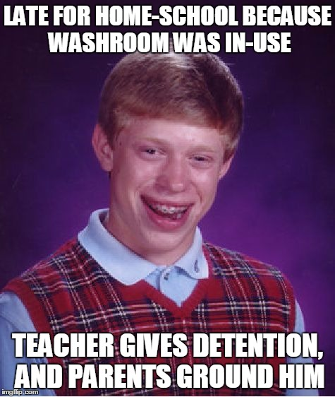 Bad Luck Brian Meme | LATE FOR HOME-SCHOOL BECAUSE WASHROOM WAS IN-USE TEACHER GIVES DETENTION, AND PARENTS GROUND HIM | image tagged in memes,bad luck brian | made w/ Imgflip meme maker