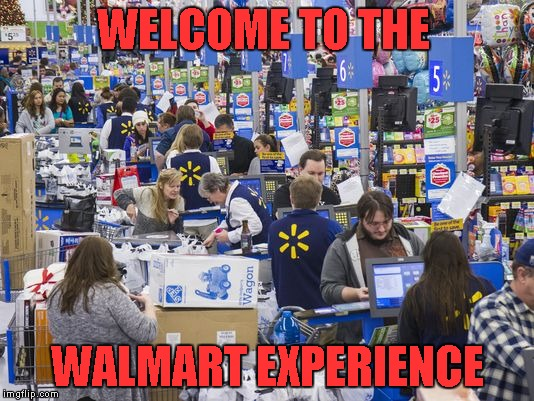 WELCOME TO THE WALMART EXPERIENCE | made w/ Imgflip meme maker