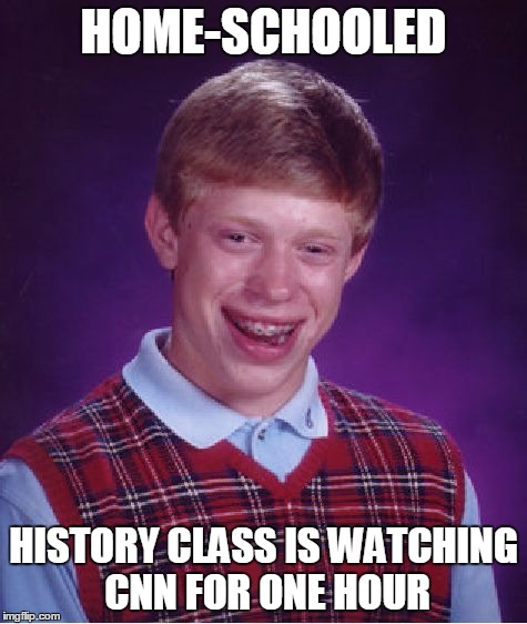 Bad Luck Brian Meme | HOME-SCHOOLED HISTORY CLASS IS WATCHING CNN FOR ONE HOUR | image tagged in memes,bad luck brian | made w/ Imgflip meme maker
