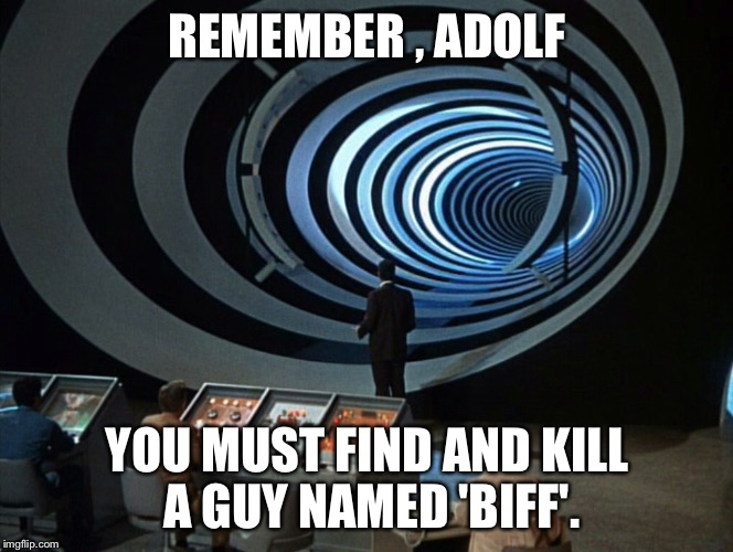 REMEMBER , ADOLF YOU MUST FIND AND KILL A GUY NAMED 'BIFF'. | made w/ Imgflip meme maker