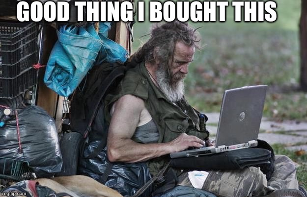 Poor man with a computer - Imgflip