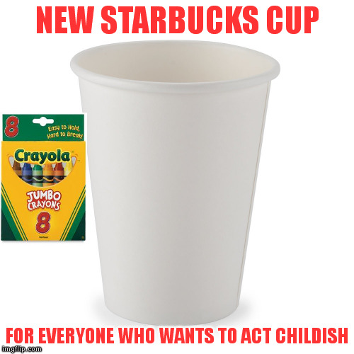 Get over it.. | NEW STARBUCKS CUP FOR EVERYONE WHO WANTS TO ACT CHILDISH | image tagged in meme | made w/ Imgflip meme maker