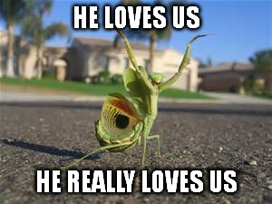 HE LOVES US HE REALLY LOVES US | made w/ Imgflip meme maker