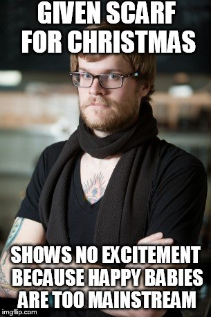 Hipster Barista | GIVEN SCARF FOR CHRISTMAS SHOWS NO EXCITEMENT BECAUSE HAPPY BABIES ARE TOO MAINSTREAM | image tagged in memes,hipster barista,babies,tattoos,scarface,scarface meme | made w/ Imgflip meme maker