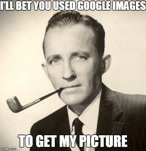 I'LL BET YOU USED GOOGLE IMAGES TO GET MY PICTURE | made w/ Imgflip meme maker