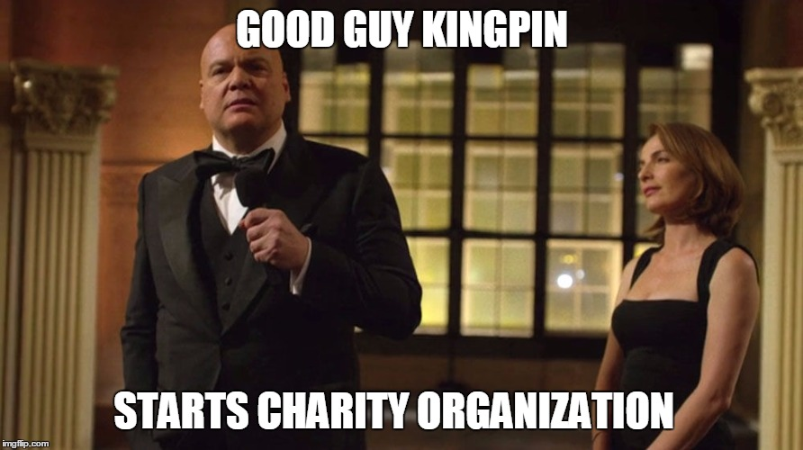Good Guy Kingpin | GOOD GUY KINGPIN STARTS CHARITY ORGANIZATION | image tagged in good guy kingpin,daredevil,memes,kingpin,netflix | made w/ Imgflip meme maker