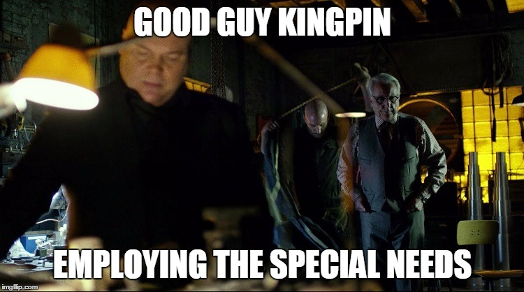 Good Guy Kingpin | GOOD GUY KINGPIN EMPLOYING THE SPECIAL NEEDS | image tagged in good guy kingpin,memes,daredevil,netflix,kingpin | made w/ Imgflip meme maker
