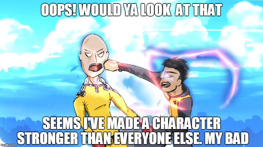 One Sucker Punch | OOPS! WOULD YA LOOK  AT THAT SEEMS I'VE MADE A CHARACTER STRONGER THAN EVERYONE ELSE. MY BAD | image tagged in one punch man,anime,comics/cartoons,anime is not cartoon,jokebucketanimation,anime meme | made w/ Imgflip meme maker
