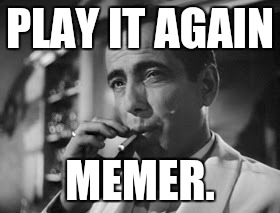 PLAY IT AGAIN MEMER. | made w/ Imgflip meme maker