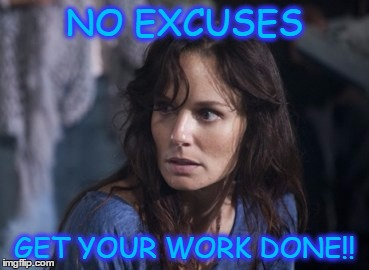 Bad Wife Worse Mom | NO EXCUSES GET YOUR WORK DONE!! | image tagged in memes,bad wife worse mom | made w/ Imgflip meme maker