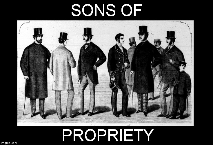 Indubitably  | SONS OF PROPRIETY | image tagged in gentlemen | made w/ Imgflip meme maker