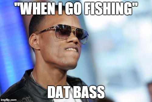 "Dat Ass | ""WHEN I GO FISHING"" DAT BASS 