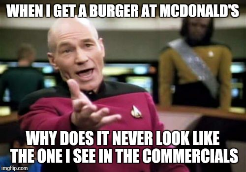 Picard Wtf | WHEN I GET A BURGER AT MCDONALD'S WHY DOES IT NEVER LOOK LIKE THE ONE I SEE IN THE COMMERCIALS | image tagged in memes,picard wtf,mcdonalds,commercials | made w/ Imgflip meme maker