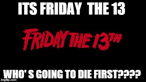 Friday the 13th - Imgflip