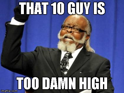 Too Damn High Meme | THAT 10 GUY IS TOO DAMN HIGH | image tagged in memes,too damn high | made w/ Imgflip meme maker