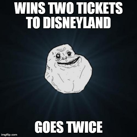 Forever Alone | WINS TWO TICKETS TO DISNEYLAND  GOES TWICE | image tagged in memes,forever alone | made w/ Imgflip meme maker