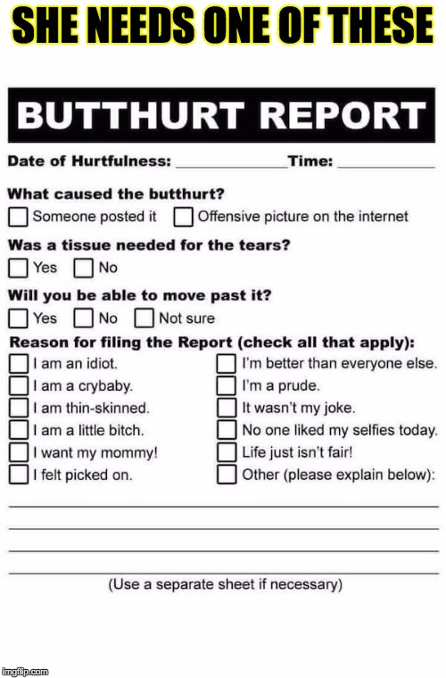 Butthurt Report | SHE NEEDS ONE OF THESE | image tagged in butthurt report | made w/ Imgflip meme maker