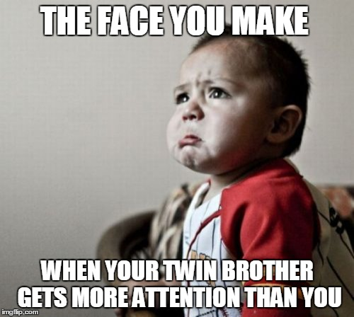 Criana | THE FACE YOU MAKE WHEN YOUR TWIN BROTHER GETS MORE ATTENTION THAN YOU | image tagged in memes,criana | made w/ Imgflip meme maker
