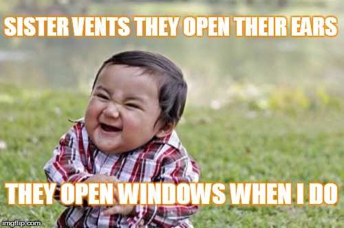 Who let air | SISTER VENTS THEY OPEN THEIR EARS THEY OPEN WINDOWS WHEN I DO | image tagged in memes,evil toddler,farting,parents,brothers,sisters | made w/ Imgflip meme maker