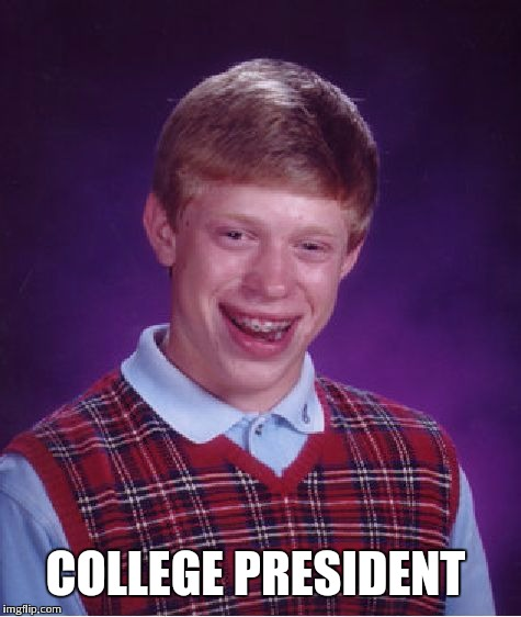 Bad Luck Brian Meme | COLLEGE PRESIDENT | image tagged in memes,bad luck brian | made w/ Imgflip meme maker