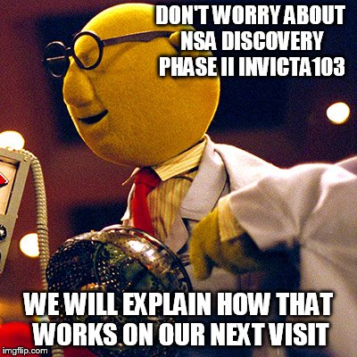 DON'T WORRY ABOUT NSA DISCOVERY PHASE II INVICTA103 WE WILL EXPLAIN HOW THAT WORKS ON OUR NEXT VISIT | made w/ Imgflip meme maker
