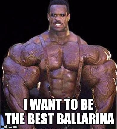 I WANT TO BE THE BEST BALLARINA | made w/ Imgflip meme maker