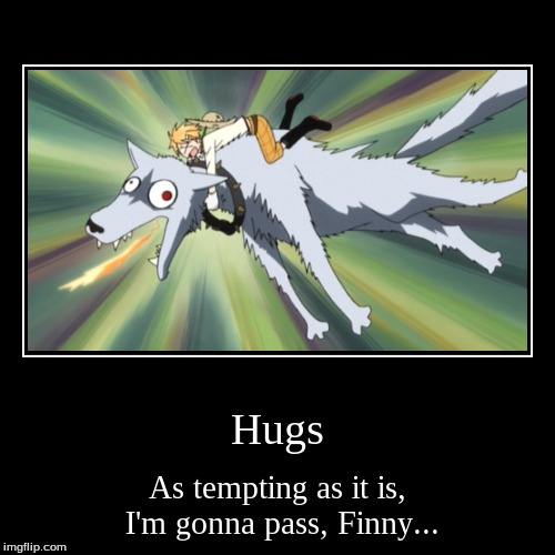 Finny's hugs | Hugs | As tempting as it is, I'm gonna pass, Finny... | image tagged in funny,demotivationals,black butler,hugs,puppy,demon | made w/ Imgflip demotivational maker