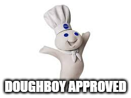 pillsbury doughboy | DOUGHBOY APPROVED | image tagged in pillsbury doughboy | made w/ Imgflip meme maker