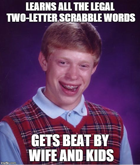 Bad Luck Brian Meme | LEARNS ALL THE LEGAL TWO-LETTER SCRABBLE WORDS GETS BEAT BY WIFE AND KIDS | image tagged in memes,bad luck brian | made w/ Imgflip meme maker